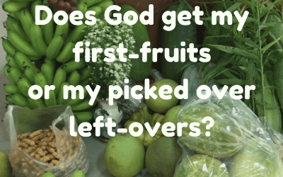 Does God Get My First-Fruits or My Picked-Over Leftovers?