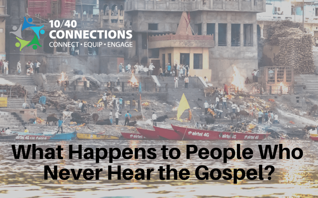 What Happens to People Who Never Hear the Gospel?